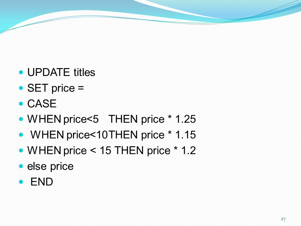 UPDATE titles SET price = CASE. WHEN price<5 THEN price * 1.25. WHEN price<10 THEN price * 1.15.