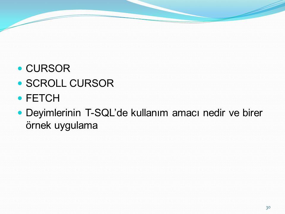 CURSOR SCROLL CURSOR FETCH Deyimlerinin T-SQL'de kullanım amacı nedir ve birer örnek uygulama