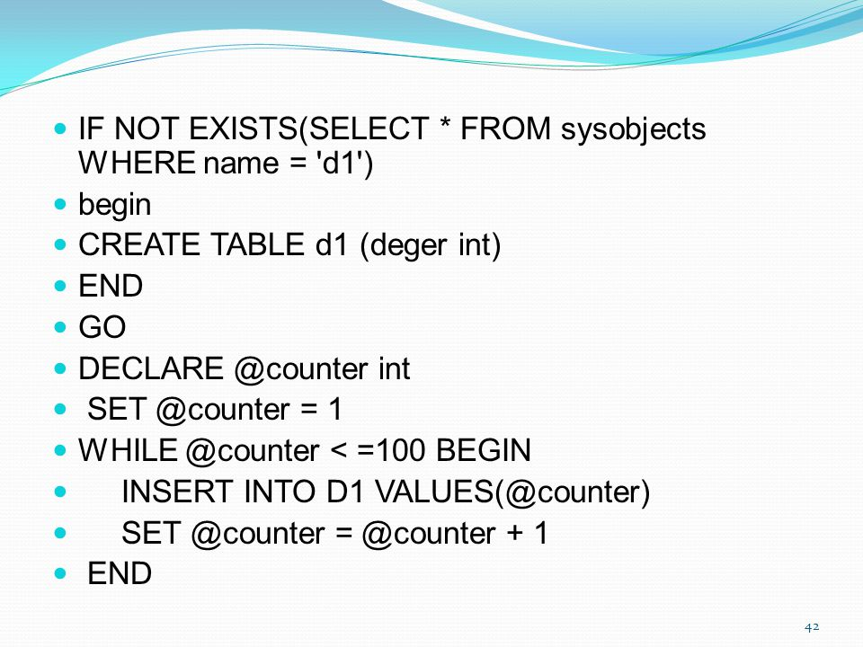 IF NOT EXISTS(SELECT * FROM sysobjects WHERE name = d1 )