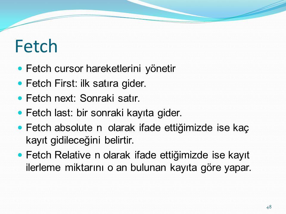 Fetch Fetch cursor hareketlerini yönetir
