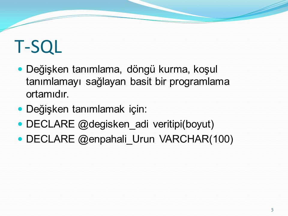 T-SQL Değişken tanımlama, döngü kurma, koşul tanımlamayı sağlayan basit bir programlama ortamıdır. Değişken tanımlamak için: