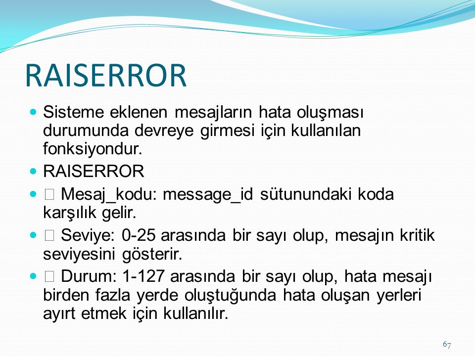 RAISERROR Sisteme eklenen mesajların hata oluşması durumunda devreye girmesi için kullanılan fonksiyondur.