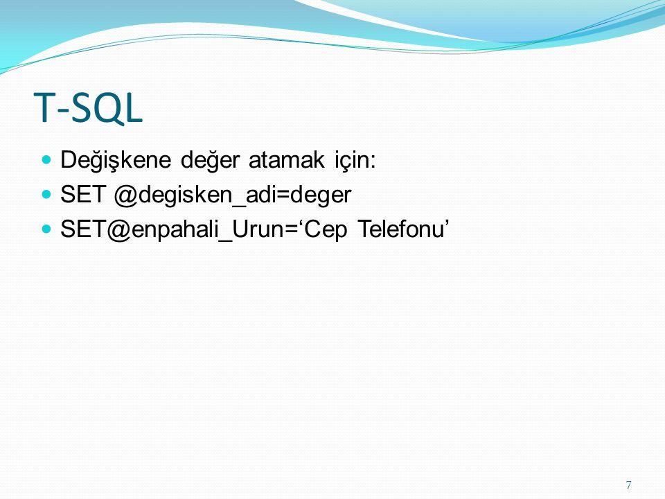 T-SQL Değişkene değer atamak için: SET @degisken_adi=deger