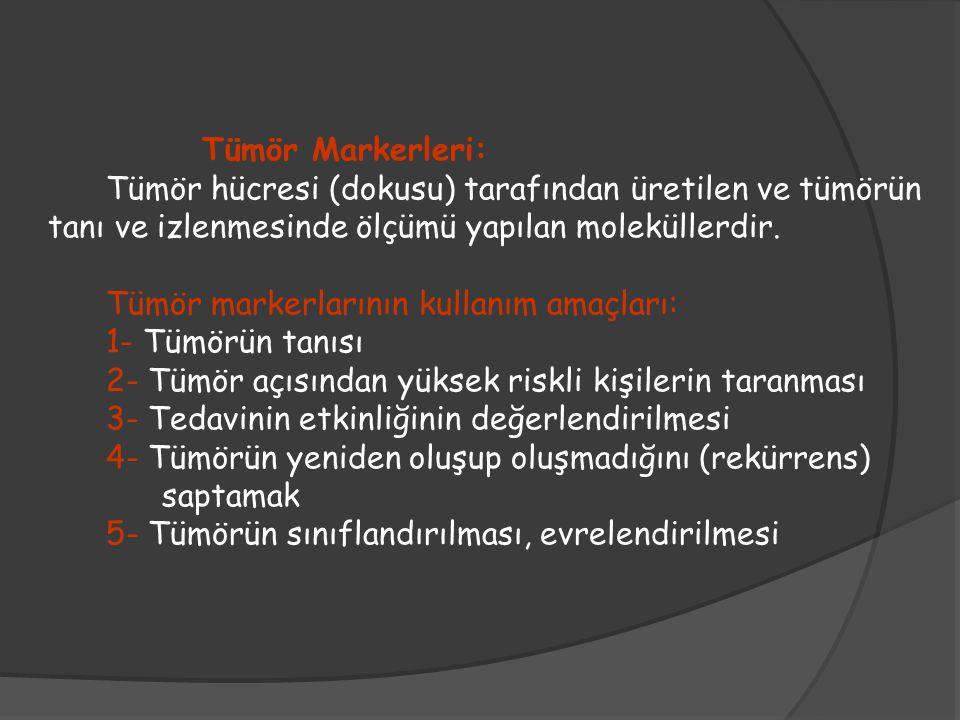 Tümör Markerleri: Tümör hücresi (dokusu) tarafından üretilen ve tümörün. tanı ve izlenmesinde ölçümü yapılan moleküllerdir.