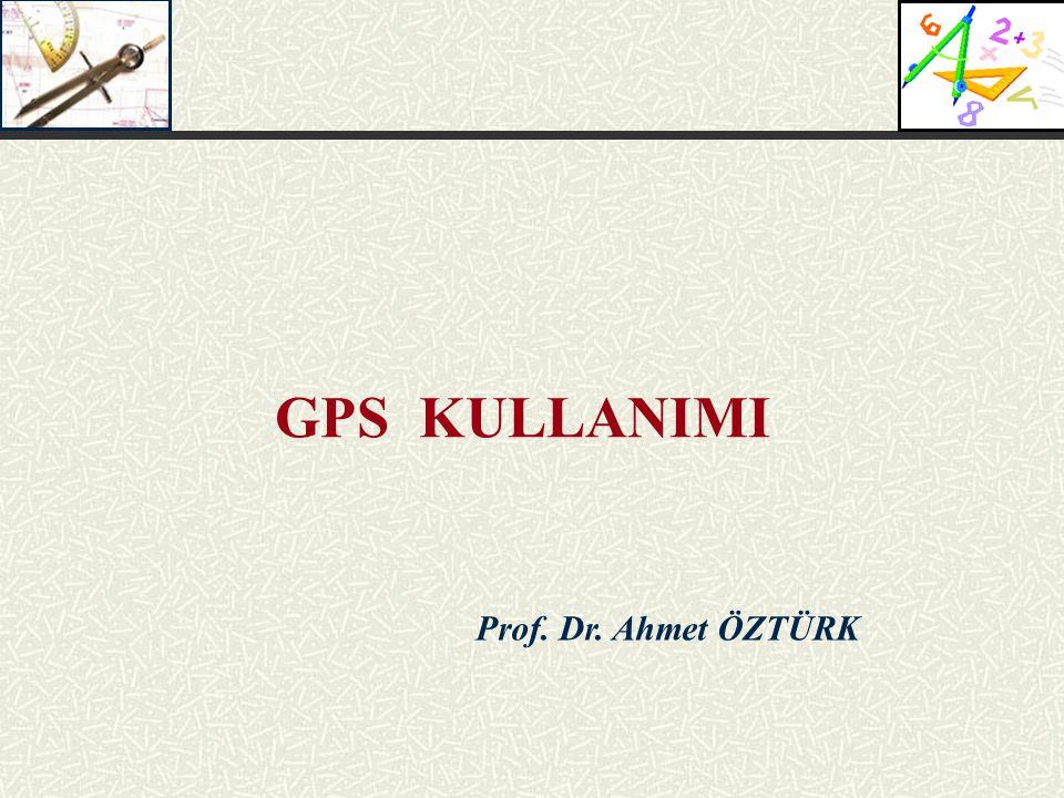 GPS KULLANIMI Prof. Dr. Ahmet ÖZTÜRK