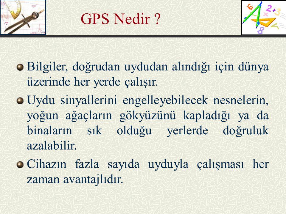 GPS Nedir Bilgiler, doğrudan uydudan alındığı için dünya üzerinde her yerde çalışır.