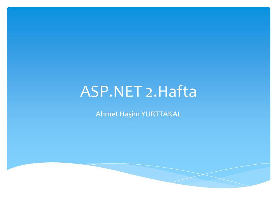 ASP.NET 2.Hafta Ahmet Haşim YURTTAKAL