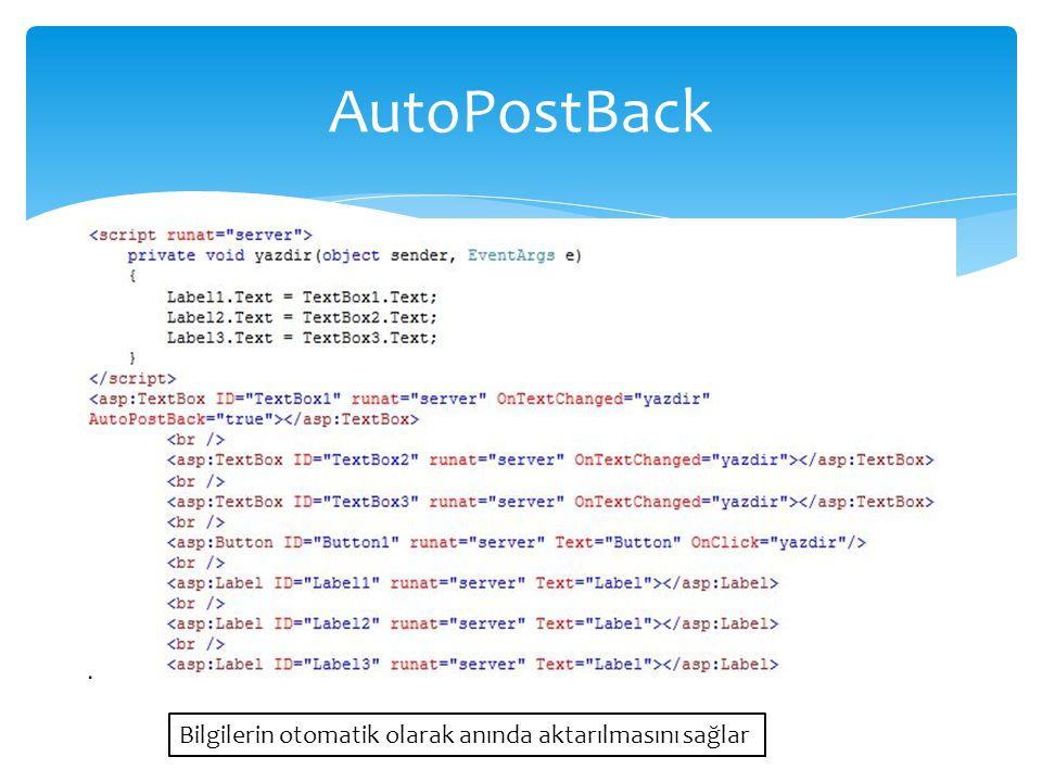 AutoPostBack Bilgilerin otomatik olarak anında aktarılmasını sağlar