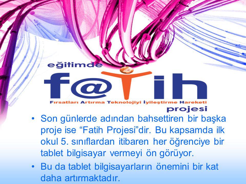 Son günlerde adından bahsettiren bir başka proje ise Fatih Projesi dir. Bu kapsamda ilk okul 5. sınıflardan itibaren her öğrenciye bir tablet bilgisayar vermeyi ön görüyor.