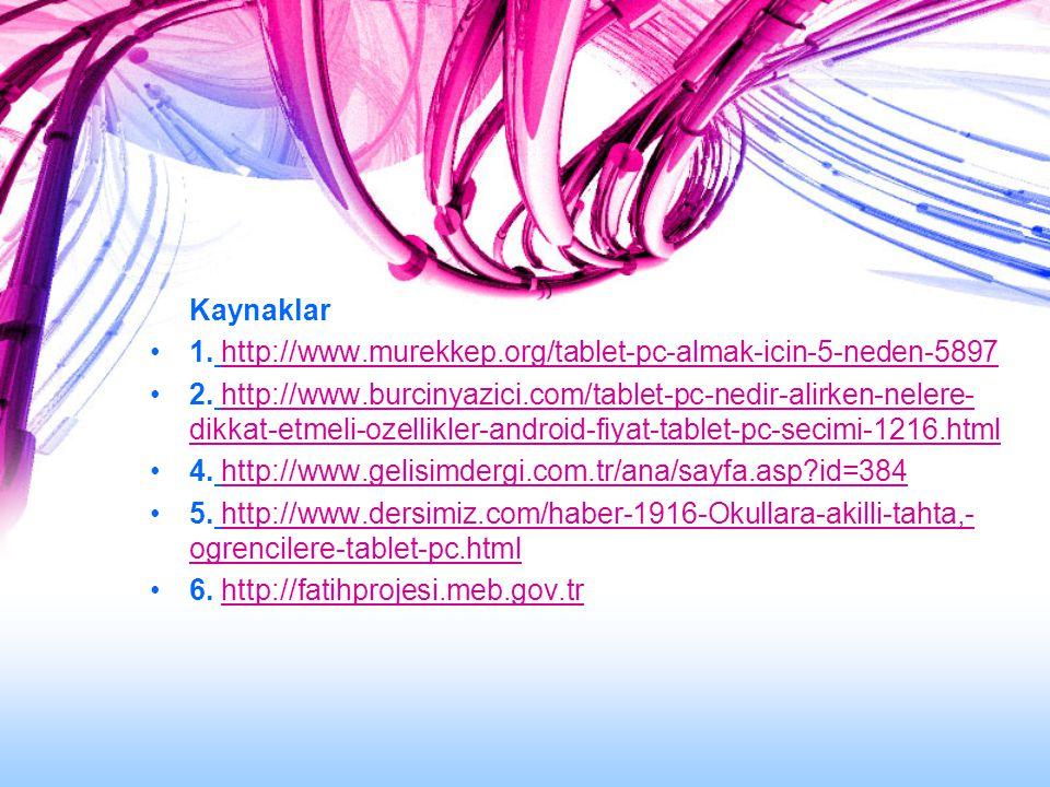 Kaynaklar 1. http://www.murekkep.org/tablet-pc-almak-icin-5-neden-5897.