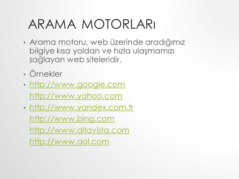 Arama Motorları Arama motoru, web üzerinde aradığımız bilgiye kısa yoldan ve hızla ulaşmamızı sağlayan web siteleridir.