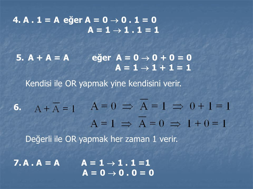 A . 1 = A eğer A = 0  0 . 1 = 0 A = 1  1 . 1 = 1. A + A = A eğer A = 0  0 + 0 = 0. A = 1  1 + 1 = 1.