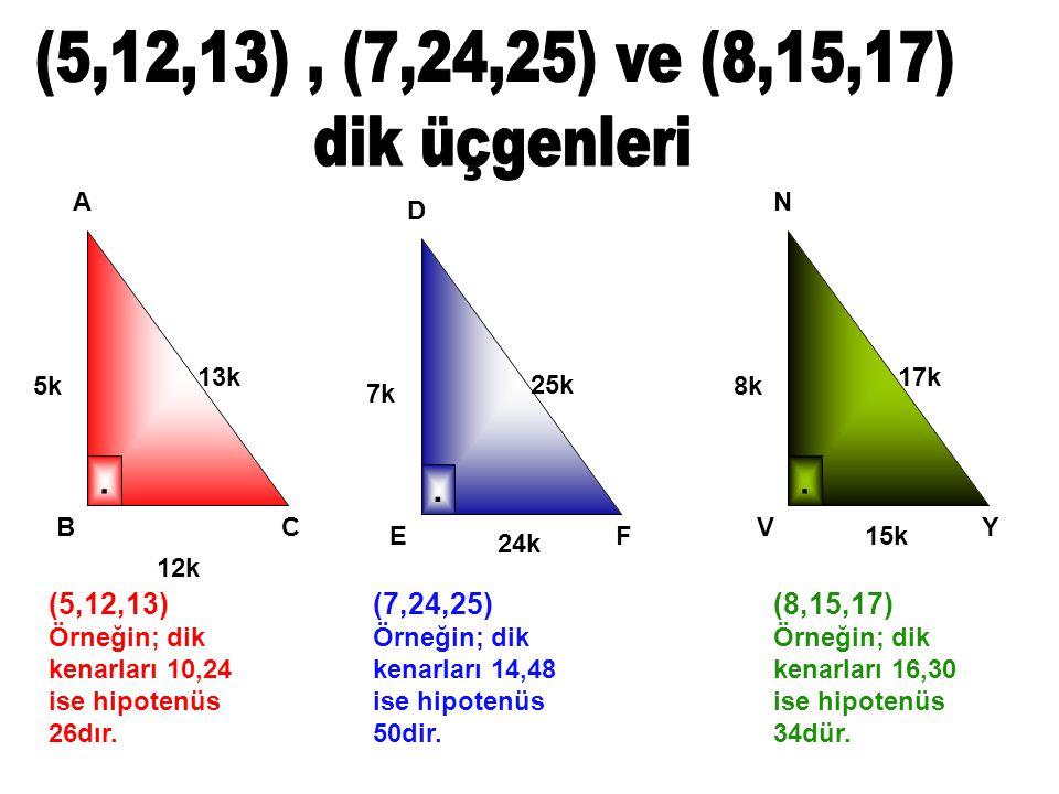 (5,12,13) , (7,24,25) ve (8,15,17) dik üçgenleri . . . (5,12,13)