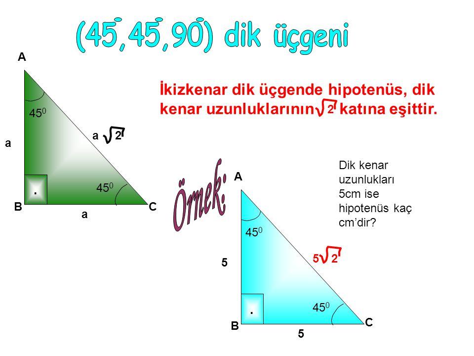 (45,45,90) dik üçgeni A. İkizkenar dik üçgende hipotenüs, dik kenar uzunluklarının katına eşittir.