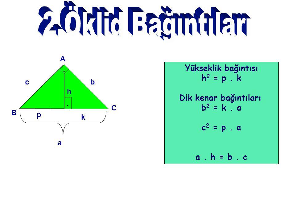2.Öklid Bağıntıları Yükseklik bağıntısı . h2 = p . k