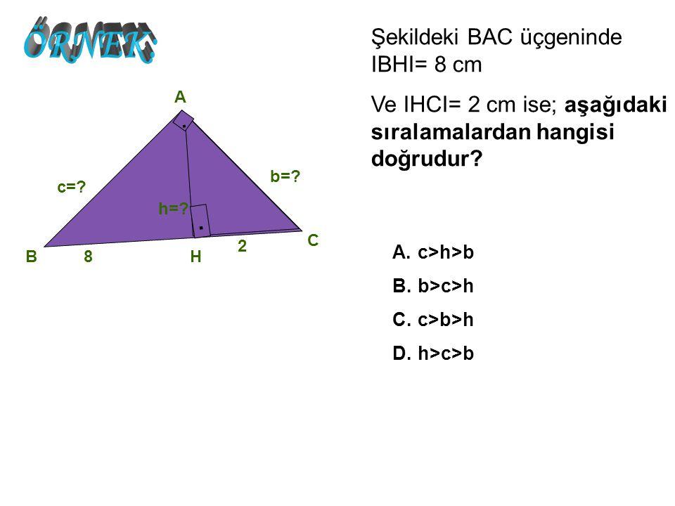 ÖRNEK: Şekildeki BAC üçgeninde IBHI= 8 cm