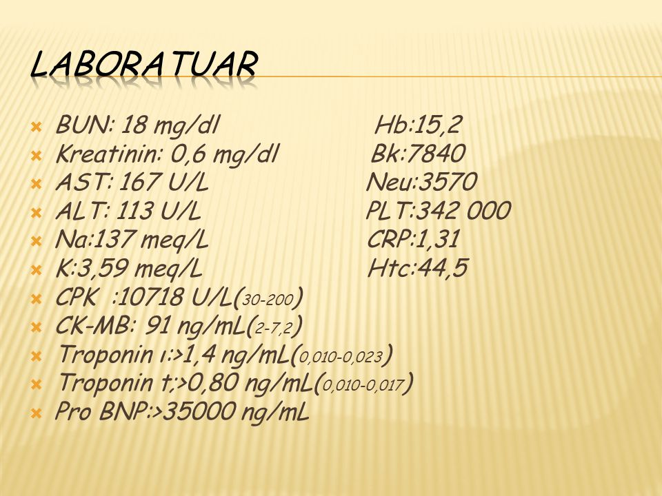 LABORATUAR BUN: 18 mg/dl Hb:15,2 Kreatinin: 0,6 mg/dl Bk:7840