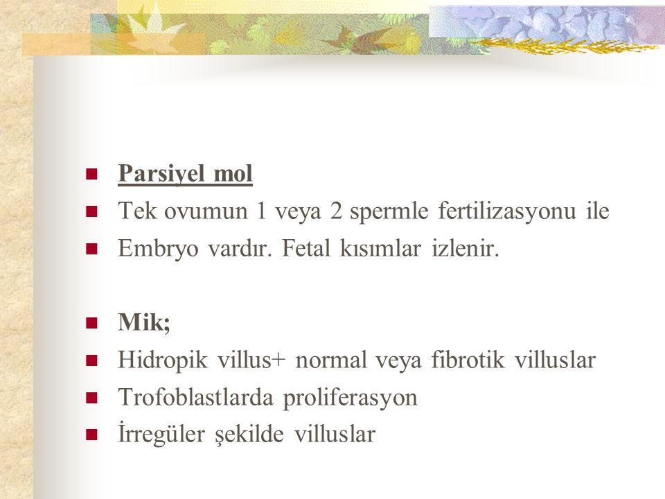 Parsiyel mol Tek ovumun 1 veya 2 spermle fertilizasyonu ile. Embryo vardır. Fetal kısımlar izlenir.
