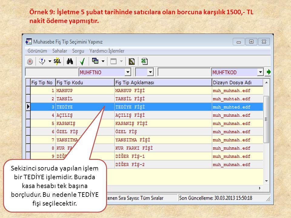 Örnek 9: İşletme 5 şubat tarihinde satıcılara olan borcuna karşılık 1500,- TL nakit ödeme yapmıştır.