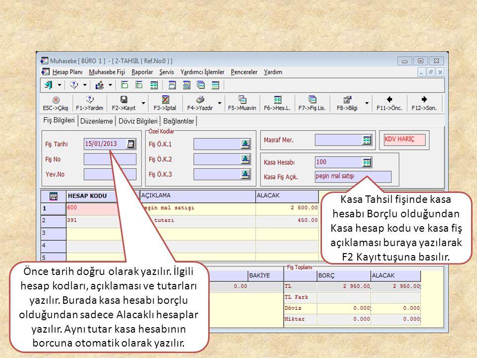 Kasa Tahsil fişinde kasa hesabı Borçlu olduğundan Kasa hesap kodu ve kasa fiş açıklaması buraya yazılarak F2 Kayıt tuşuna basılır.