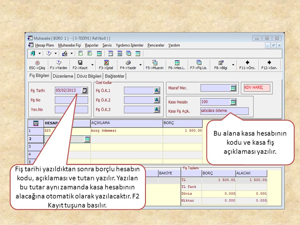 Bu alana kasa hesabının kodu ve kasa fiş açıklaması yazılır.