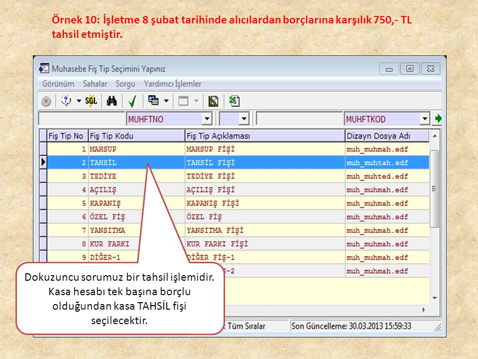 Örnek 10: İşletme 8 şubat tarihinde alıcılardan borçlarına karşılık 750,- TL tahsil etmiştir.