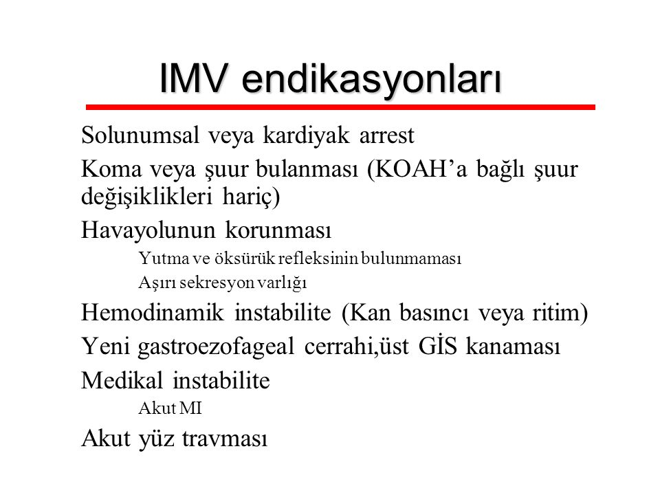 IMV endikasyonları Solunumsal veya kardiyak arrest