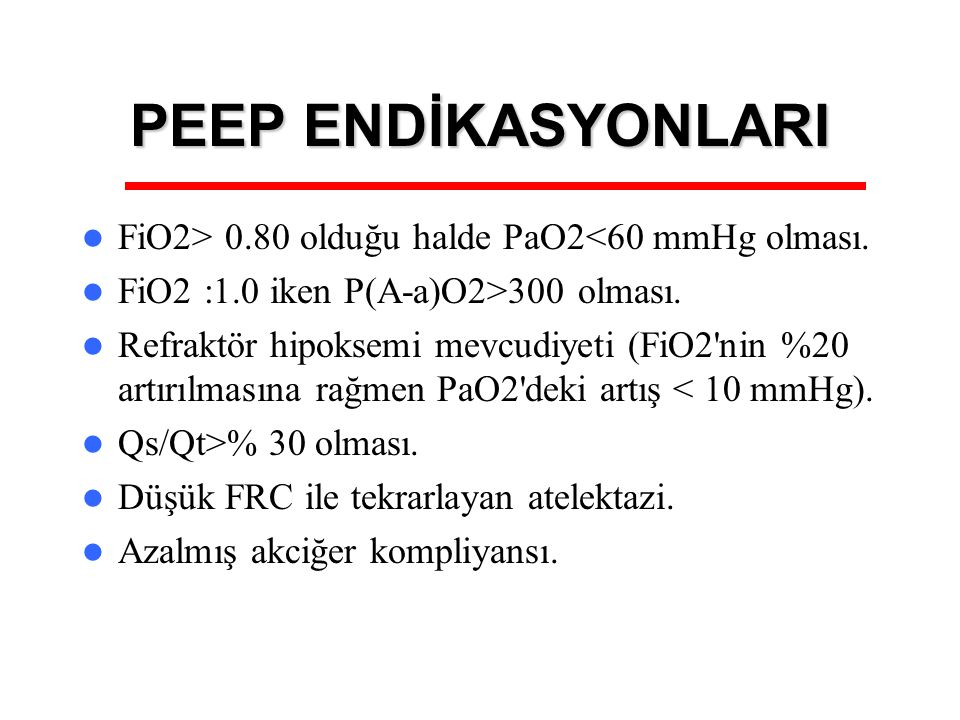 PEEP ENDİKASYONLARI FiO2> 0.80 olduğu halde PaO2<60 mmHg olması.