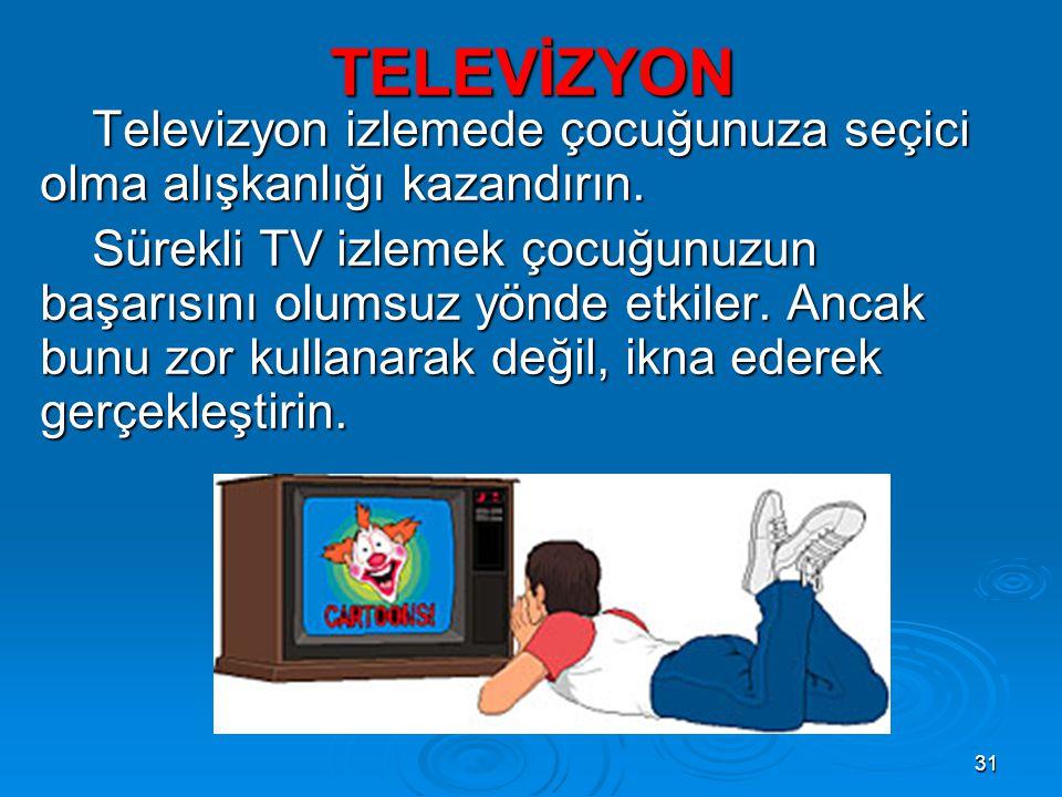 TELEVİZYON Televizyon izlemede çocuğunuza seçici olma alışkanlığı kazandırın.