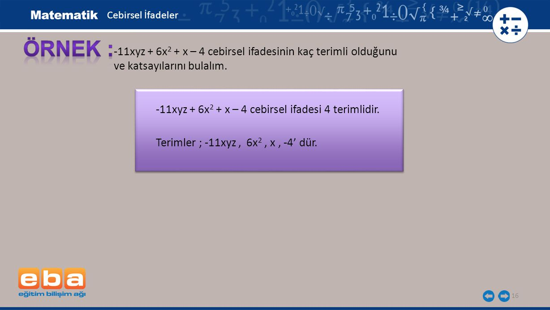 ÖRNEK : -11xyz + 6x2 + x – 4 cebirsel ifadesinin kaç terimli olduğunu