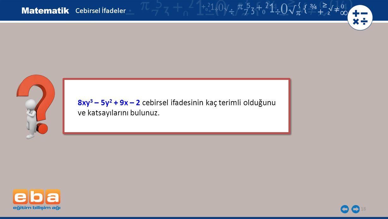 8xy3 – 5y2 + 9x – 2 cebirsel ifadesinin kaç terimli olduğunu