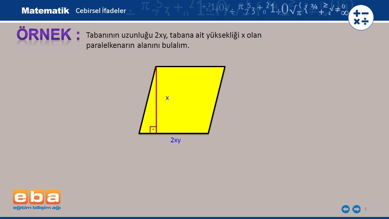 ÖRNEK : . Tabanının uzunluğu 2xy, tabana ait yüksekliği x olan
