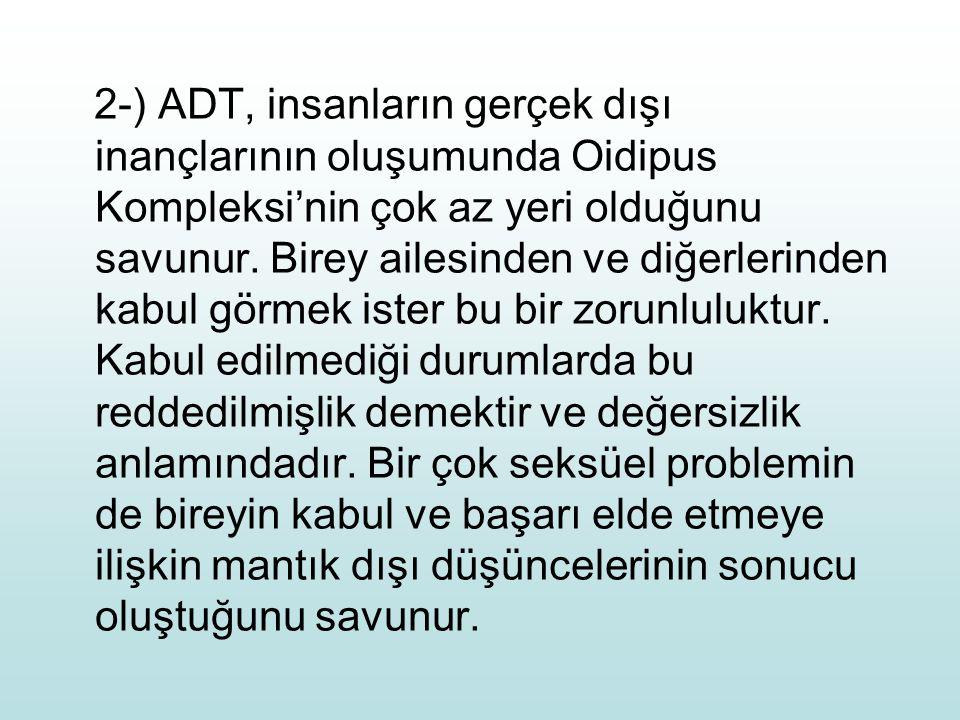2-) ADT, insanların gerçek dışı inançlarının oluşumunda Oidipus Kompleksi'nin çok az yeri olduğunu savunur.
