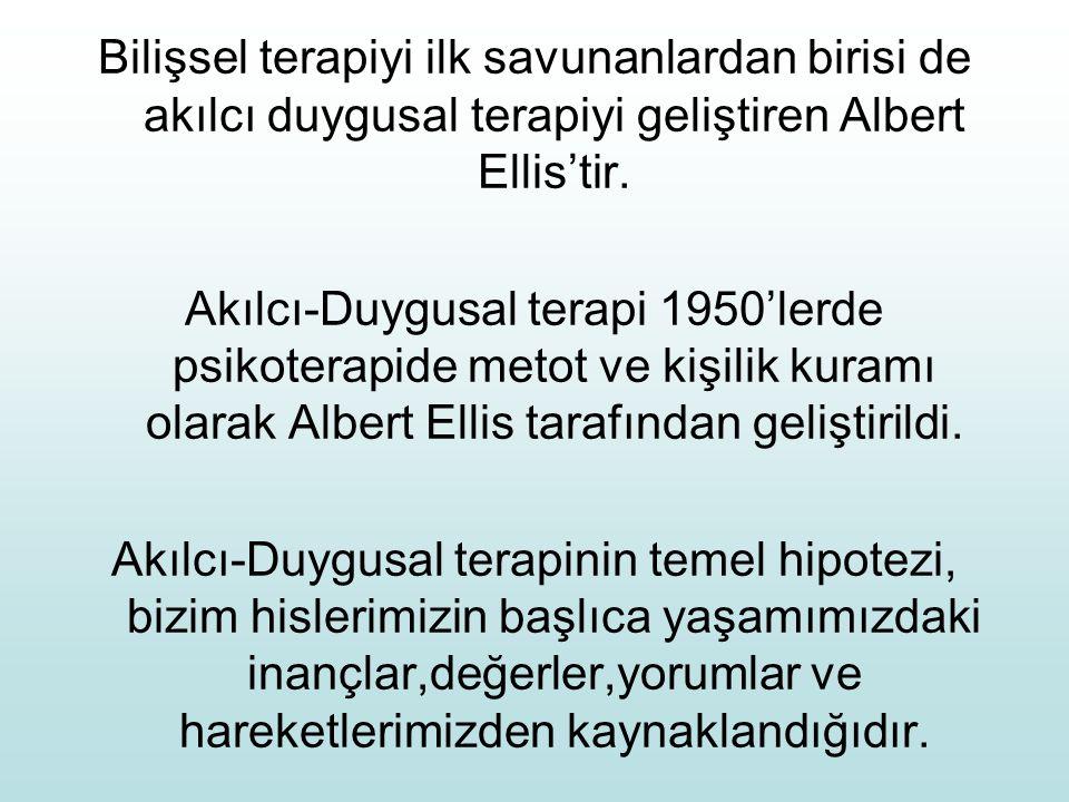 Bilişsel terapiyi ilk savunanlardan birisi de akılcı duygusal terapiyi geliştiren Albert Ellis'tir.