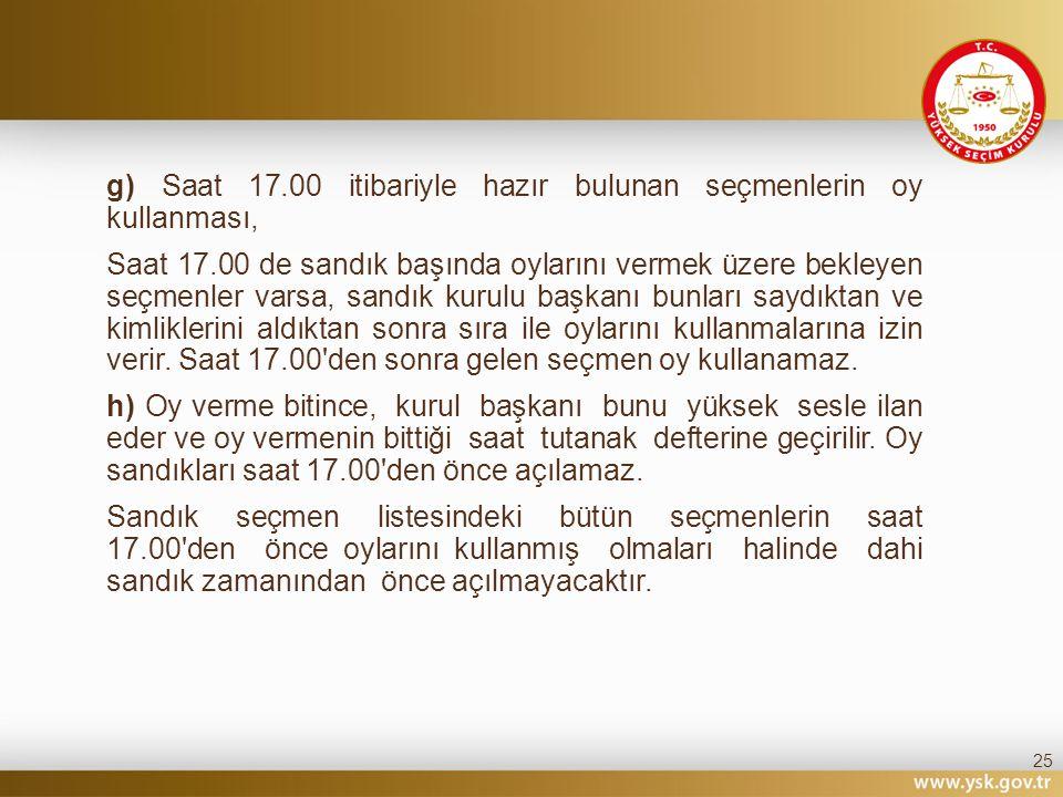 g) Saat 17.00 itibariyle hazır bulunan seçmenlerin oy kullanması,