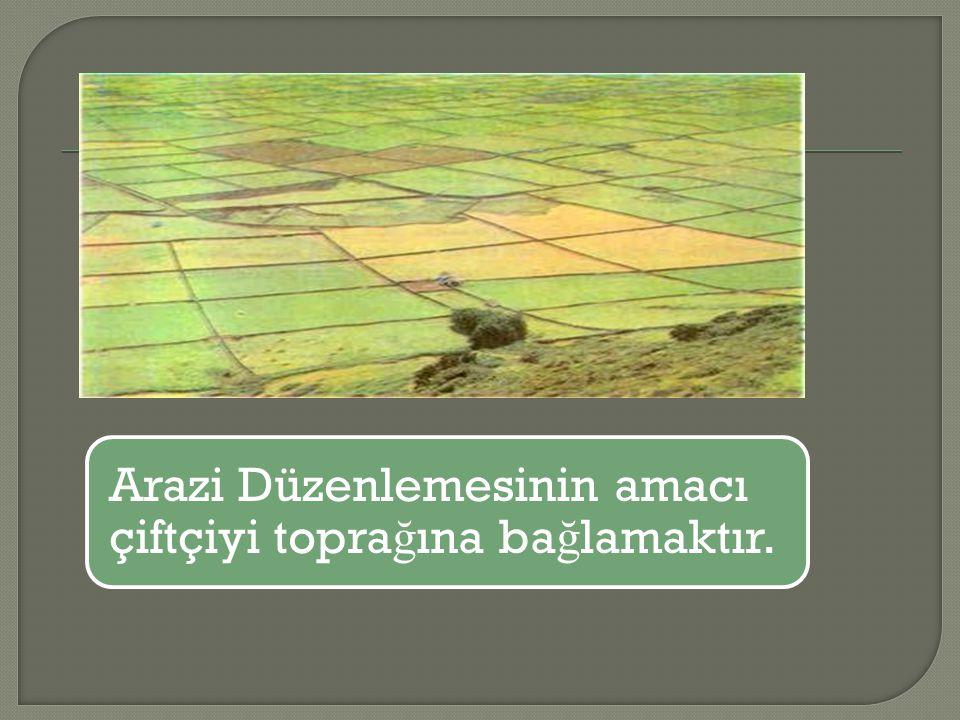 Arazi Düzenlemesinin amacı çiftçiyi toprağına bağlamaktır.