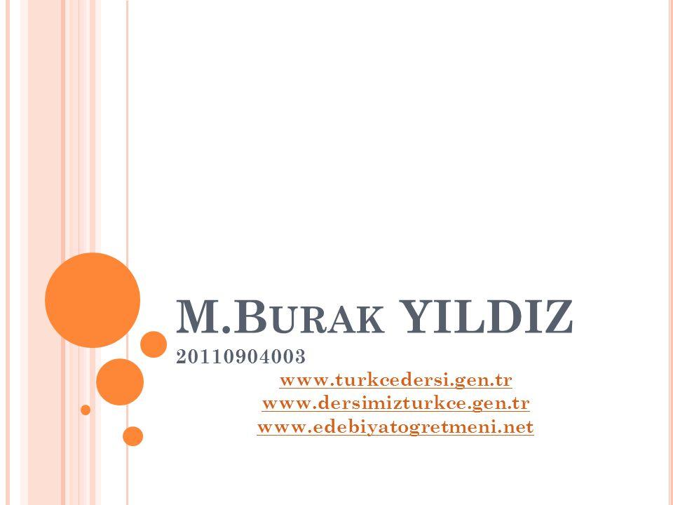 M.Burak YILDIZ 20110904003 www.turkcedersi.gen.tr