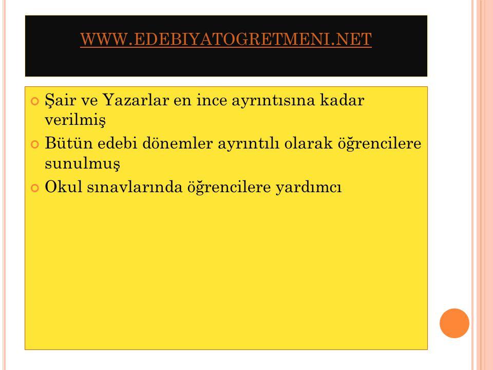 www.edebiyatogretmeni.net Şair ve Yazarlar en ince ayrıntısına kadar verilmiş. Bütün edebi dönemler ayrıntılı olarak öğrencilere sunulmuş.