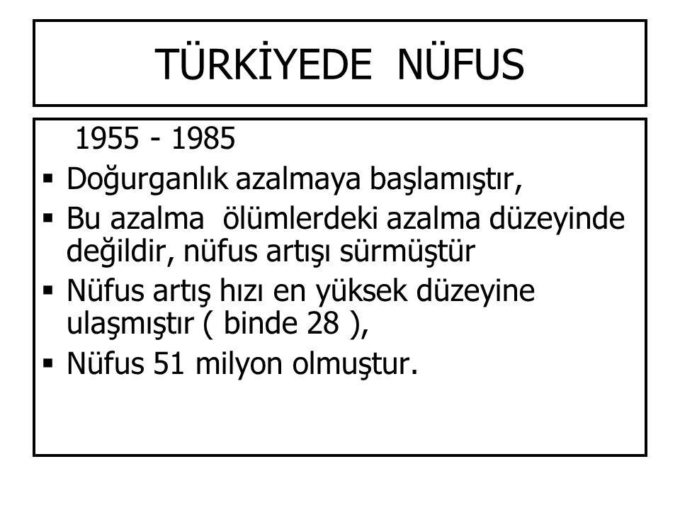 TÜRKİYEDE NÜFUS 1955 - 1985 Doğurganlık azalmaya başlamıştır,