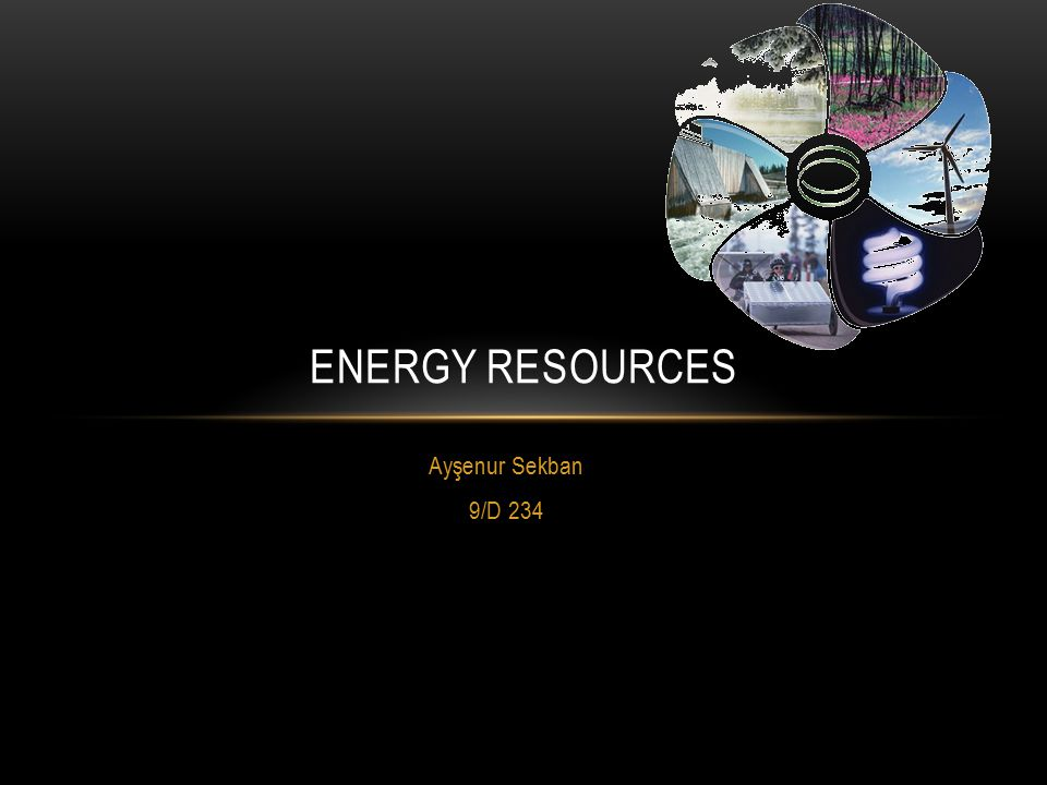 Energy Resources Ayşenur Sekban 9/D 234