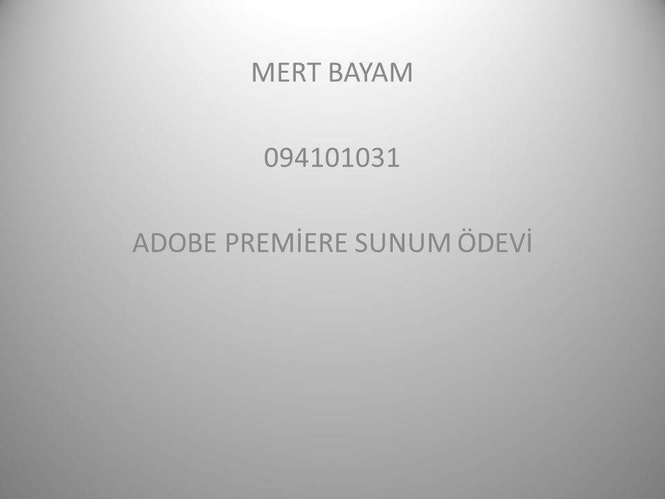 MERT BAYAM 094101031 ADOBE PREMİERE SUNUM ÖDEVİ