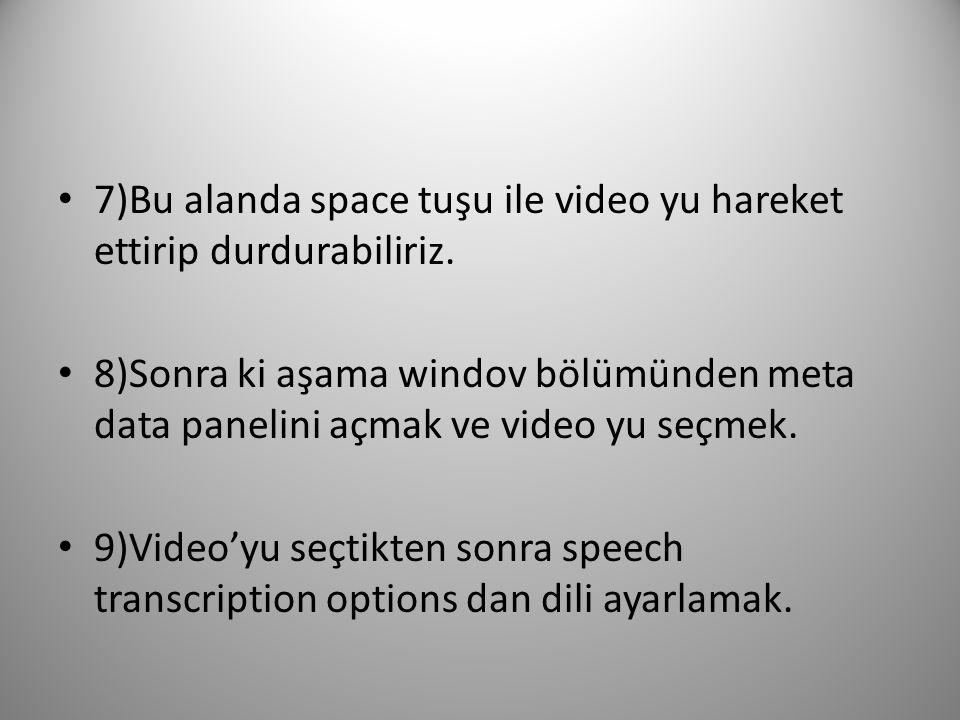 7)Bu alanda space tuşu ile video yu hareket ettirip durdurabiliriz.
