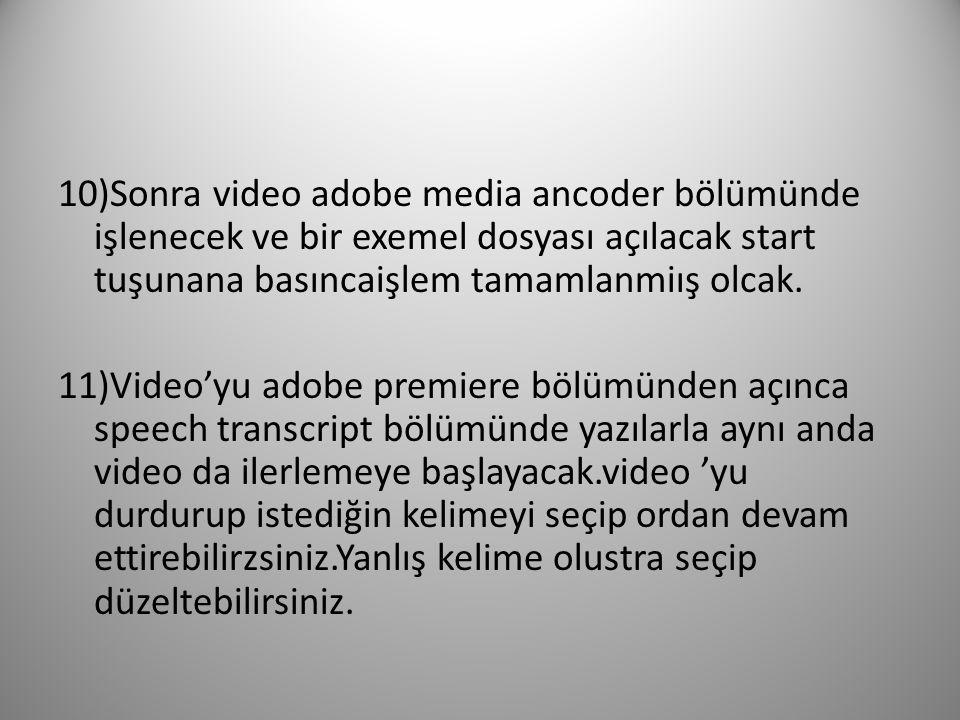 10)Sonra video adobe media ancoder bölümünde işlenecek ve bir exemel dosyası açılacak start tuşunana basıncaişlem tamamlanmiış olcak.