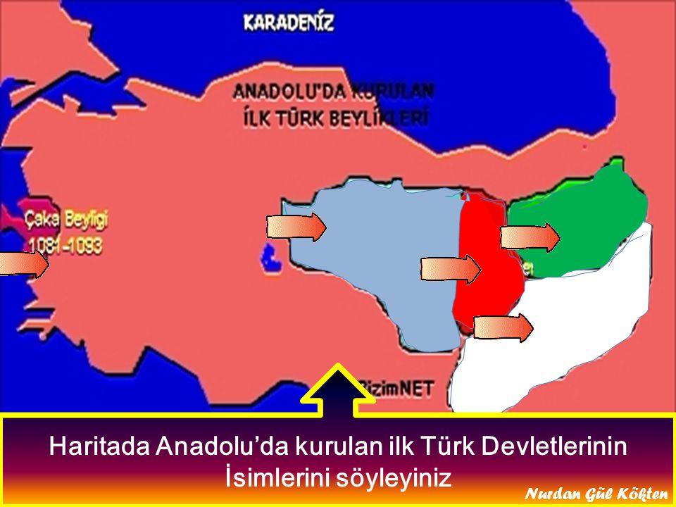 Haritada Anadolu'da kurulan ilk Türk Devletlerinin İsimlerini söyleyiniz