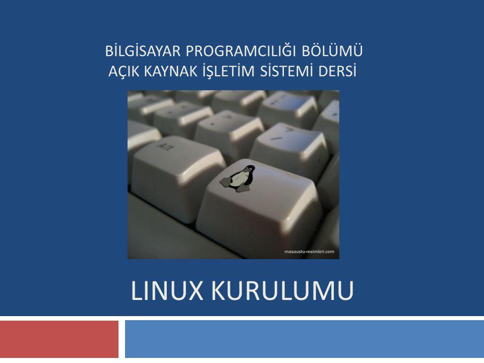 Linux Kurulumu BİLGİSAYAR PROGRAMCILIĞI BÖLÜMÜ