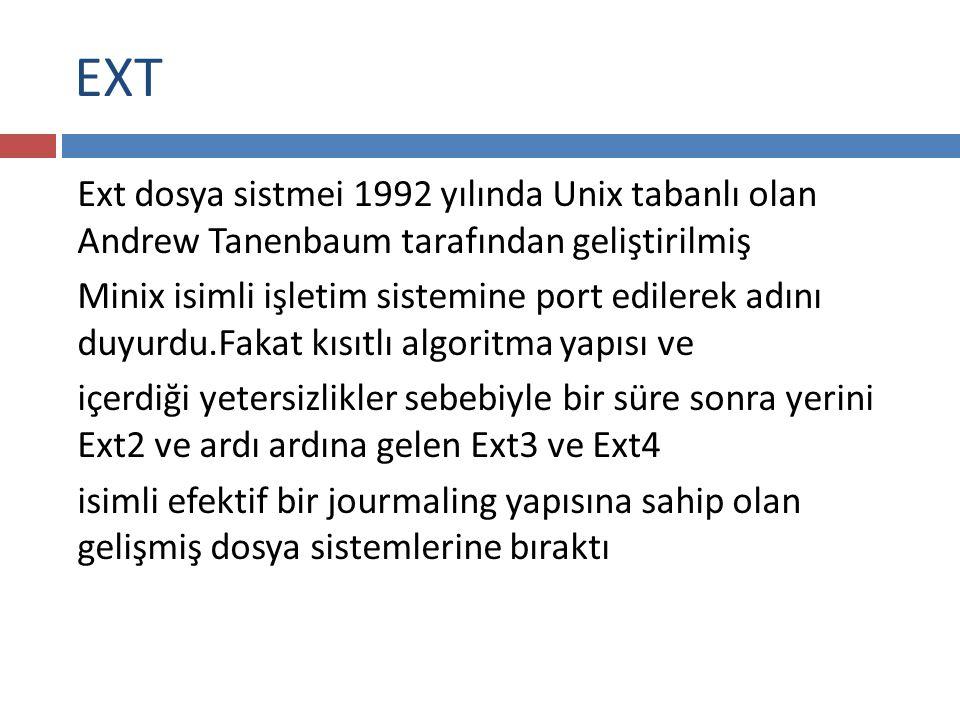 EXT Ext dosya sistmei 1992 yılında Unix tabanlı olan Andrew Tanenbaum tarafından geliştirilmiş.