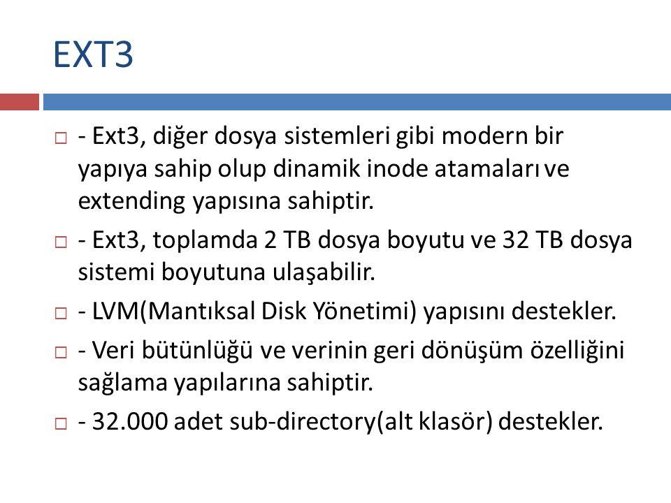 EXT3 - Ext3, diğer dosya sistemleri gibi modern bir yapıya sahip olup dinamik inode atamaları ve extending yapısına sahiptir.