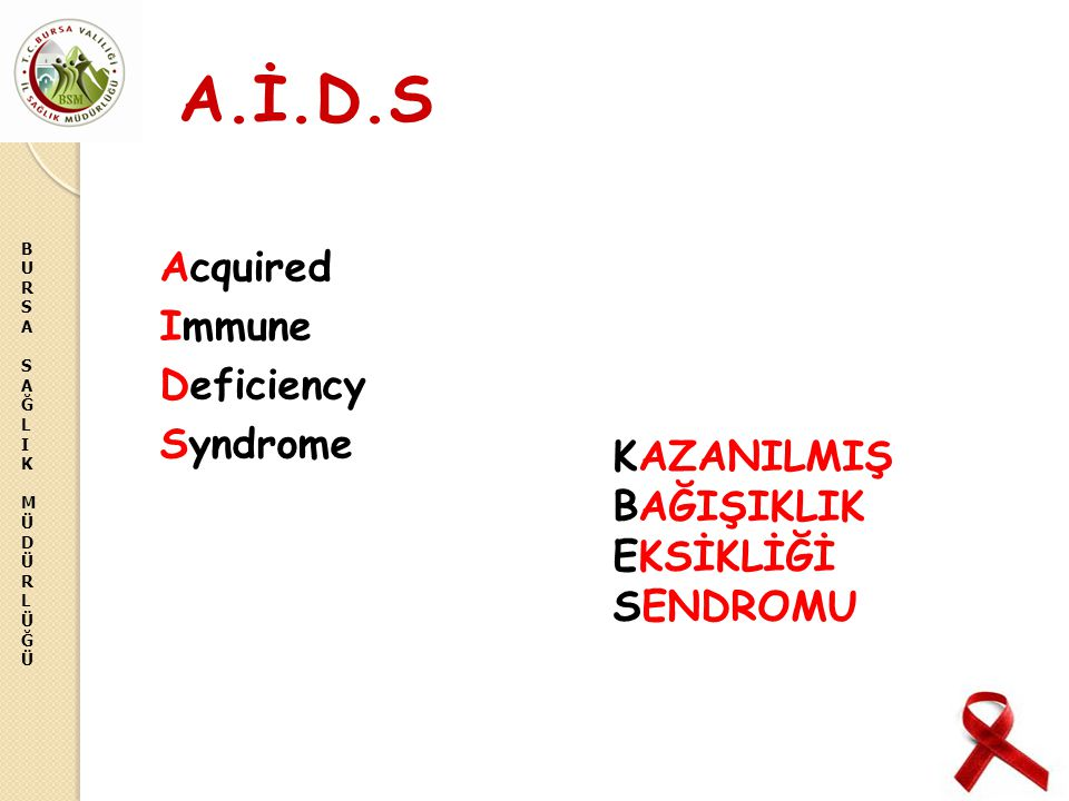 A.İ.D.S Acquired Immune Deficiency Syndrome KAZANILMIŞ BAĞIŞIKLIK