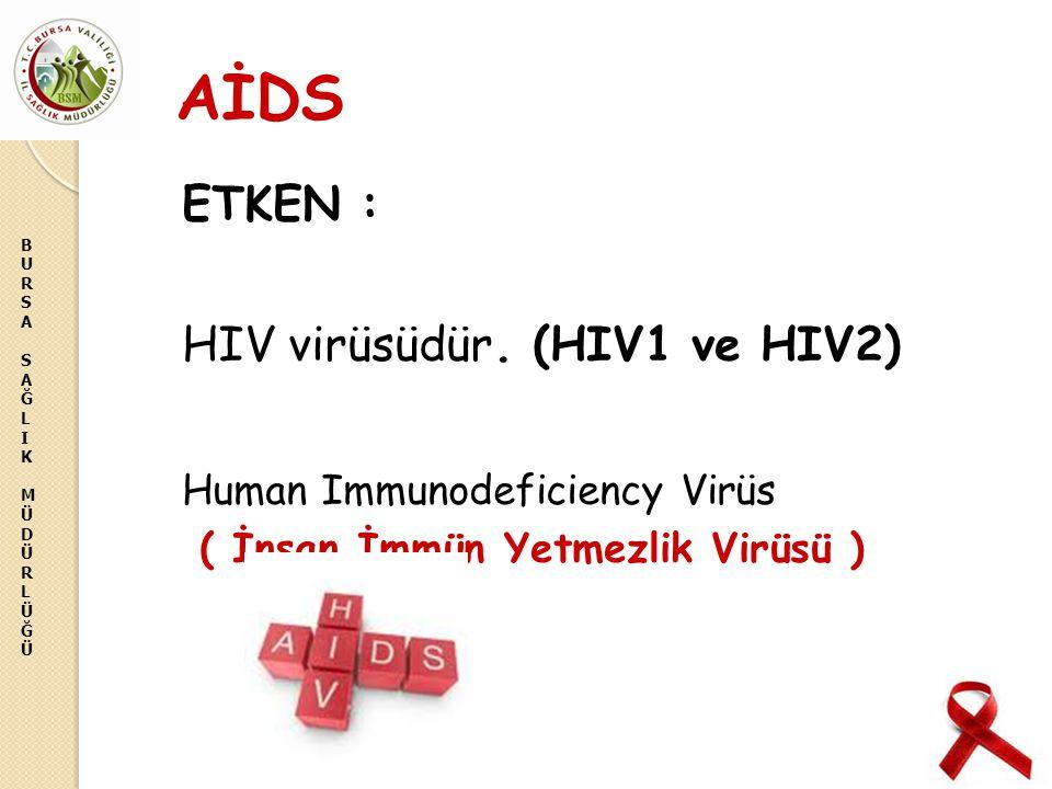AİDS ETKEN : HIV virüsüdür. (HIV1 ve HIV2)