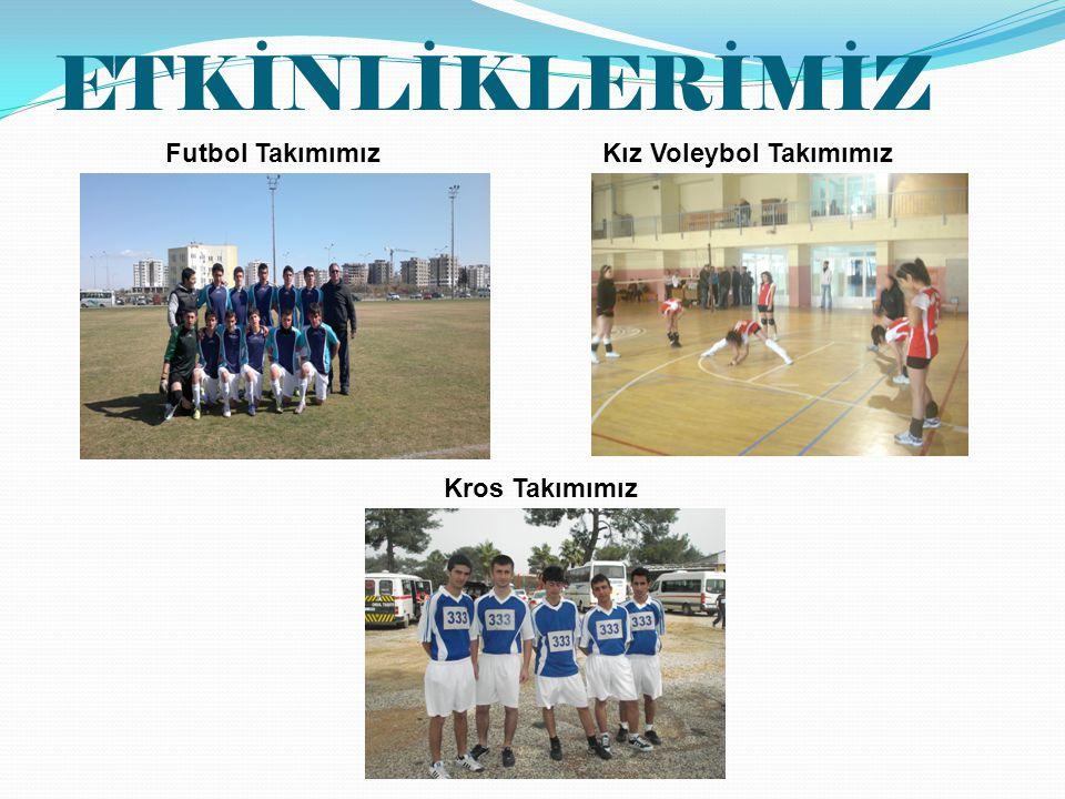 ETKİNLİKLERİMİZ Futbol Takımımız Kız Voleybol Takımımız Kros Takımımız